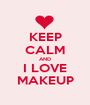 KEEP CALM AND I LOVE MAKEUP - Personalised Poster A1 size