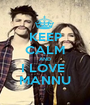 KEEP CALM AND I LOVE  MANNU - Personalised Poster A1 size