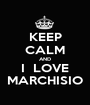 KEEP CALM AND I  LOVE MARCHISIO - Personalised Poster A1 size