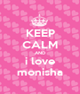 KEEP CALM AND i love monisha - Personalised Poster A1 size