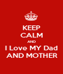 KEEP CALM AND I Love MY Dad AND MOTHER - Personalised Poster A1 size