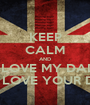 KEEP CALM AND I LOVE MY DAD YOU LOVE YOUR DAD? - Personalised Poster A1 size