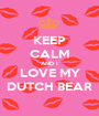 KEEP CALM AND I LOVE MY DUTCH BEAR - Personalised Poster A1 size