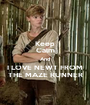 Keep Calm And I LOVE NEWT FROM THE MAZE RUNNER - Personalised Poster A1 size