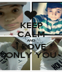 KEEP CALM AND I LOVE ONLY YOU - Personalised Poster A1 size
