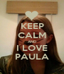KEEP CALM AND I LOVE PAULA - Personalised Poster A1 size