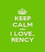 KEEP CALM AND I LOVE.. RENCY - Personalised Poster A1 size