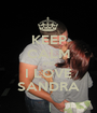 KEEP CALM AND I LOVE SANDRA - Personalised Poster A1 size