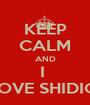 KEEP CALM AND I  LOVE SHIDIQ  - Personalised Poster A1 size