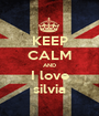 KEEP CALM AND I love silvia - Personalised Poster A1 size