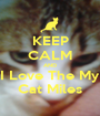 KEEP CALM AND I Love The My Cat Miles - Personalised Poster A1 size