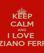 KEEP CALM AND I LOVE  TIZIANO FERRO - Personalised Poster A1 size
