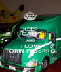 KEEP CALM AND I LOVE TORIN PEDoRRO - Personalised Poster A1 size