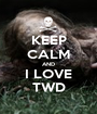 KEEP CALM AND I LOVE  TWD  - Personalised Poster A1 size