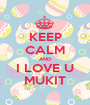 KEEP CALM AND I LOVE U MUKIT - Personalised Poster A1 size