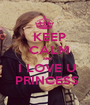 KEEP   CALM   and  I LOVE U  PRINCESS - Personalised Poster A1 size