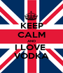 KEEP CALM AND I LOVE  VODKA - Personalised Poster A1 size