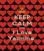 KEEP CALM AND I Love Yasmine  - Personalised Poster A1 size