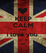 "KEEP CALM AND i love you  ""_"" - Personalised Poster A1 size"