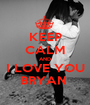 KEEP CALM AND I LOVE YOU BRYAN  - Personalised Poster A1 size