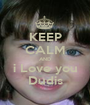 KEEP CALM AND i Love you Dudis - Personalised Poster A1 size
