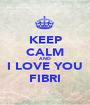 KEEP CALM AND I LOVE YOU FIBRI - Personalised Poster A1 size