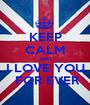 KEEP CALM AND I LOVE YOU  FOR EVER - Personalised Poster A1 size