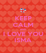 KEEP CALM AND I LOVE YOU ISMA - Personalised Poster A1 size