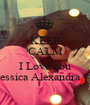 KEEP CALM AND I Love you Jessica Alexandra <3 - Personalised Poster A1 size