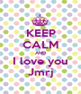 KEEP CALM AND I love you Jmrj - Personalised Poster A1 size