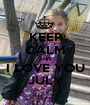 KEEP CALM AND I LOVE YOU JULY - Personalised Poster A1 size