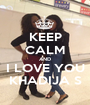 KEEP CALM AND I LOVE YOU KHADIJA S - Personalised Poster A1 size