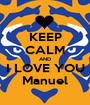 KEEP CALM AND I LOVE YOU Manuel - Personalised Poster A1 size
