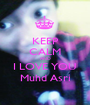 KEEP CALM AND I LOVE YOU Muhd Asri - Personalised Poster A1 size