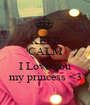 KEEP CALM AND I Love you my princess <3 - Personalised Poster A1 size
