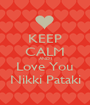 KEEP CALM AND I Love You Nikki Pataki - Personalised Poster A1 size