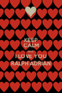 KEEP CALM AND I LOVE YOU RALPH ADRIAN - Personalised Poster A1 size