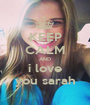 KEEP CALM AND i love you sarah - Personalised Poster A1 size