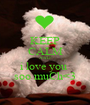 KEEP CALM AND i love you  soo muCh<3 - Personalised Poster A1 size