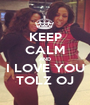 KEEP CALM AND I LOVE YOU TOLZ OJ - Personalised Poster A1 size