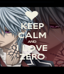 KEEP CALM AND I LOVE ZERO - Personalised Poster A1 size