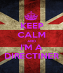 KEEP CALM AND I'M A DIRECTINER - Personalised Poster A1 size