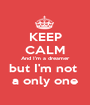 KEEP CALM And I'm a dreamer but I'm not  a only one - Personalised Poster A1 size