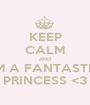 KEEP CALM AND I'M A FANTASTIC PRINCESS <3 - Personalised Poster A1 size