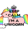 KEEP CALM AND I'M A UNICORN - Personalised Poster A1 size