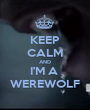KEEP CALM AND I'M A  WEREWOLF - Personalised Poster A1 size