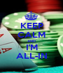 KEEP CALM AND I'M ALL-IN - Personalised Poster A1 size