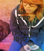 KEEP CALM AND I'M AN IDIOT - Personalised Poster A1 size