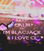 KEEP CALM AND I'M BLACJACK & I LOVE CL - Personalised Poster A1 size