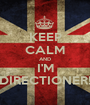 KEEP CALM AND I'M DIRECTIONER! - Personalised Poster A1 size